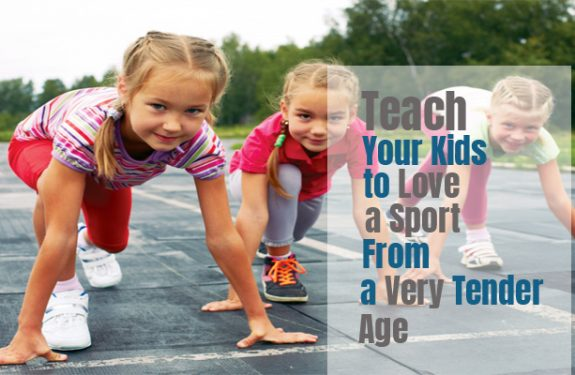 How to Teach Your Kids to Love a Sport From a Very Tender Age